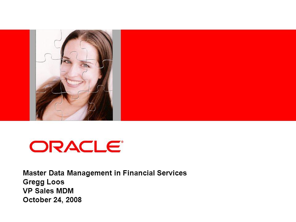 Master Data Management in Financial Services Gregg Loos VP Sales MDM October 24, 2008