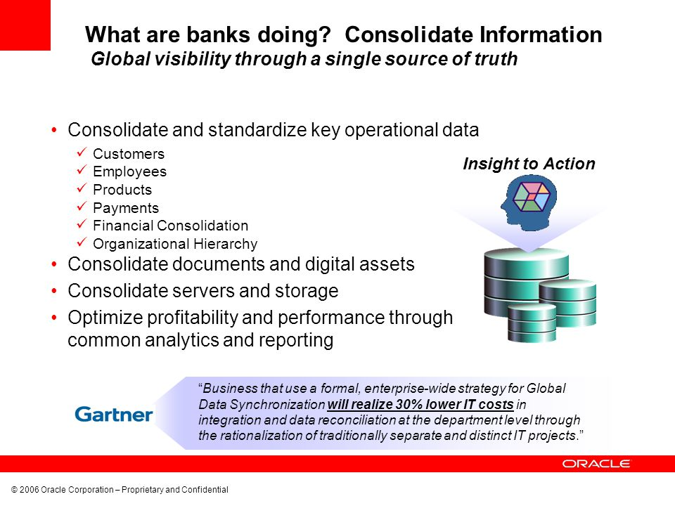 What are banks doing Consolidate Information Global visibility through a single source of truth