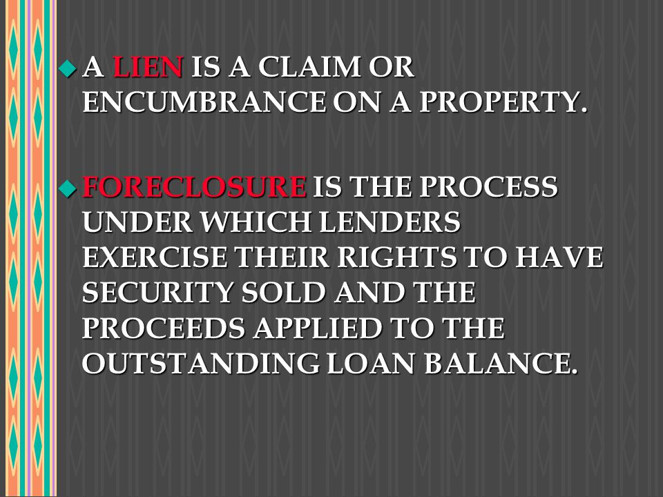 A LIEN IS A CLAIM OR ENCUMBRANCE ON A PROPERTY.