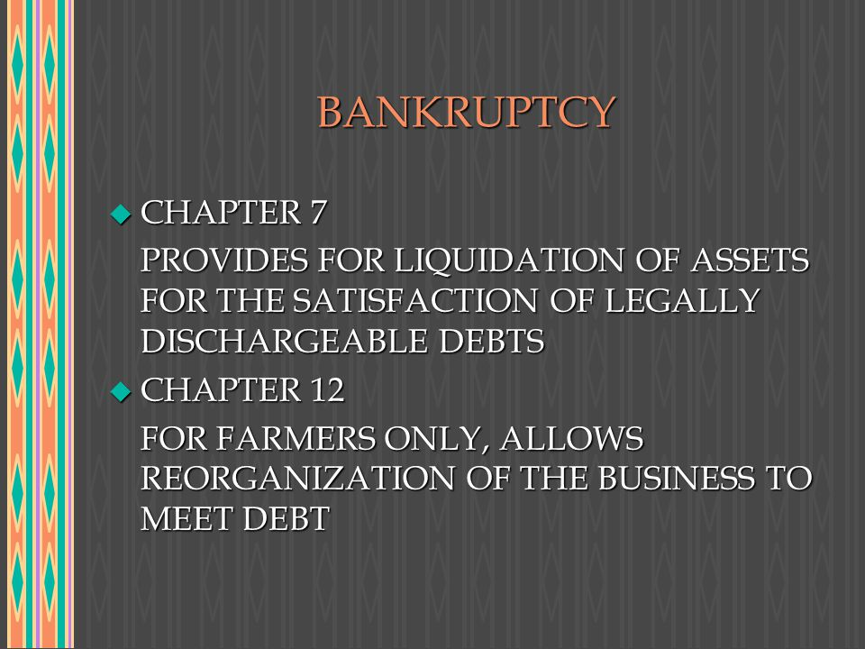 BANKRUPTCY CHAPTER 7. PROVIDES FOR LIQUIDATION OF ASSETS FOR THE SATISFACTION OF LEGALLY DISCHARGEABLE DEBTS.