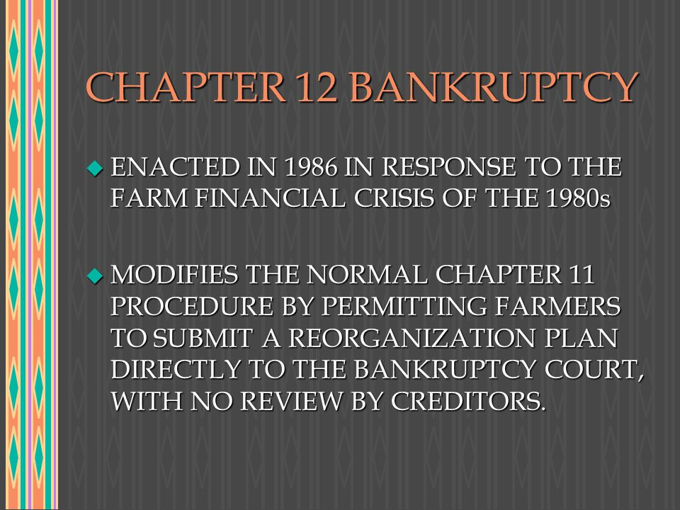 CHAPTER 12 BANKRUPTCY ENACTED IN 1986 IN RESPONSE TO THE FARM FINANCIAL CRISIS OF THE 1980s.