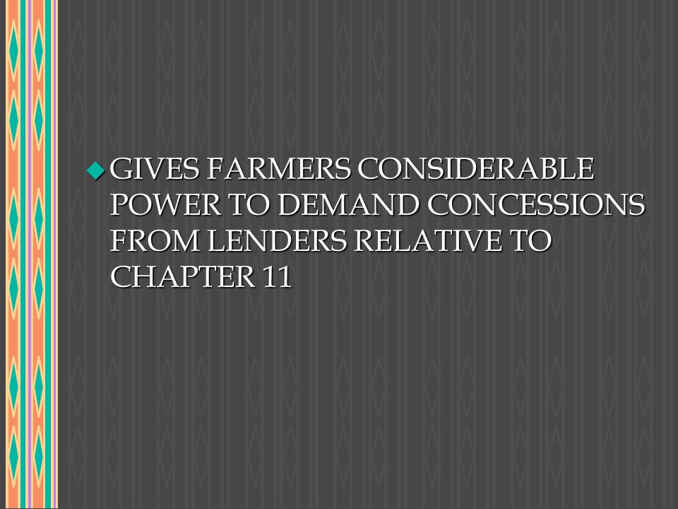 GIVES FARMERS CONSIDERABLE POWER TO DEMAND CONCESSIONS FROM LENDERS RELATIVE TO CHAPTER 11