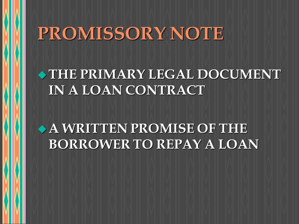 PROMISSORY NOTE THE PRIMARY LEGAL DOCUMENT IN A LOAN CONTRACT