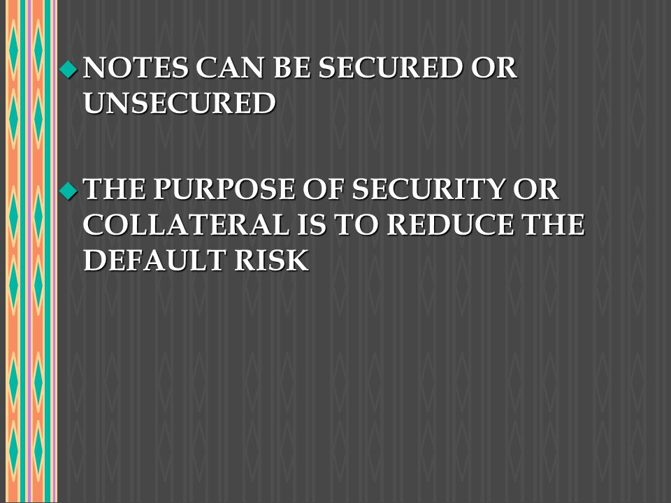 NOTES CAN BE SECURED OR UNSECURED