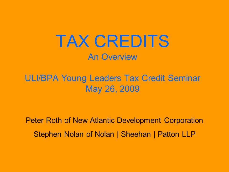 TAX CREDITS An Overview ULI/BPA Young Leaders Tax Credit Seminar May 26, 2009