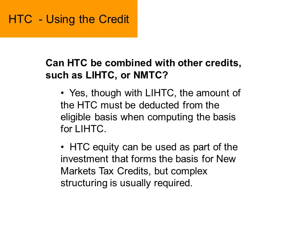 HTC - Using the Credit Can HTC be combined with other credits, such as LIHTC, or NMTC