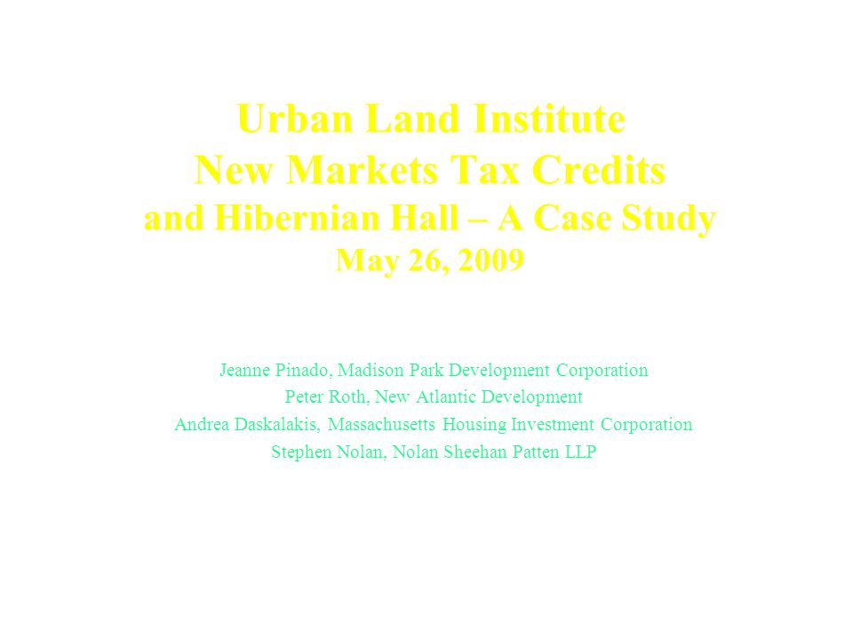 Urban Land Institute New Markets Tax Credits and Hibernian Hall – A Case Study May 26, 2009