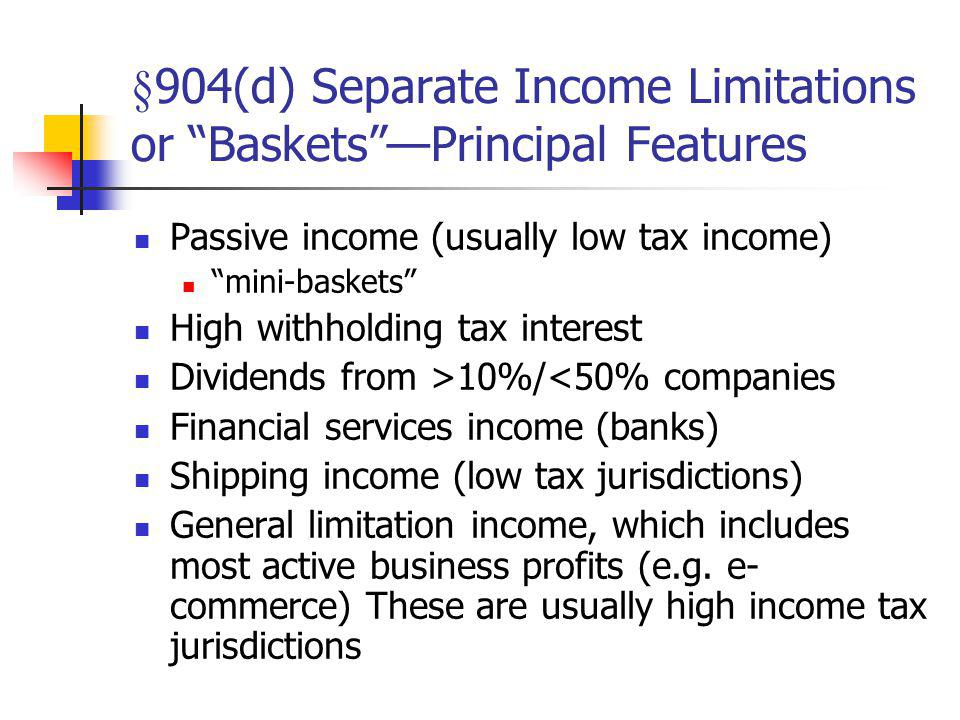 §904(d) Separate Income Limitations or Baskets —Principal Features