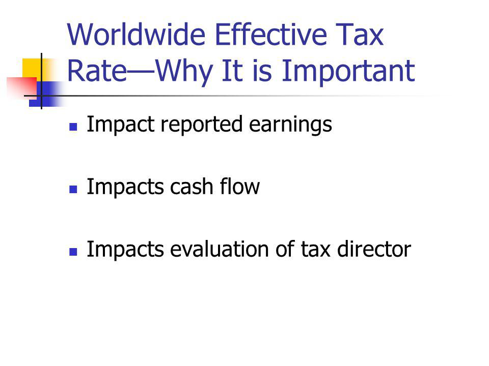 Worldwide Effective Tax Rate—Why It is Important