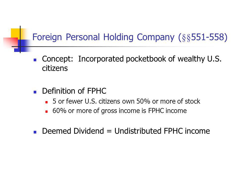 Foreign Personal Holding Company (§§551-558)