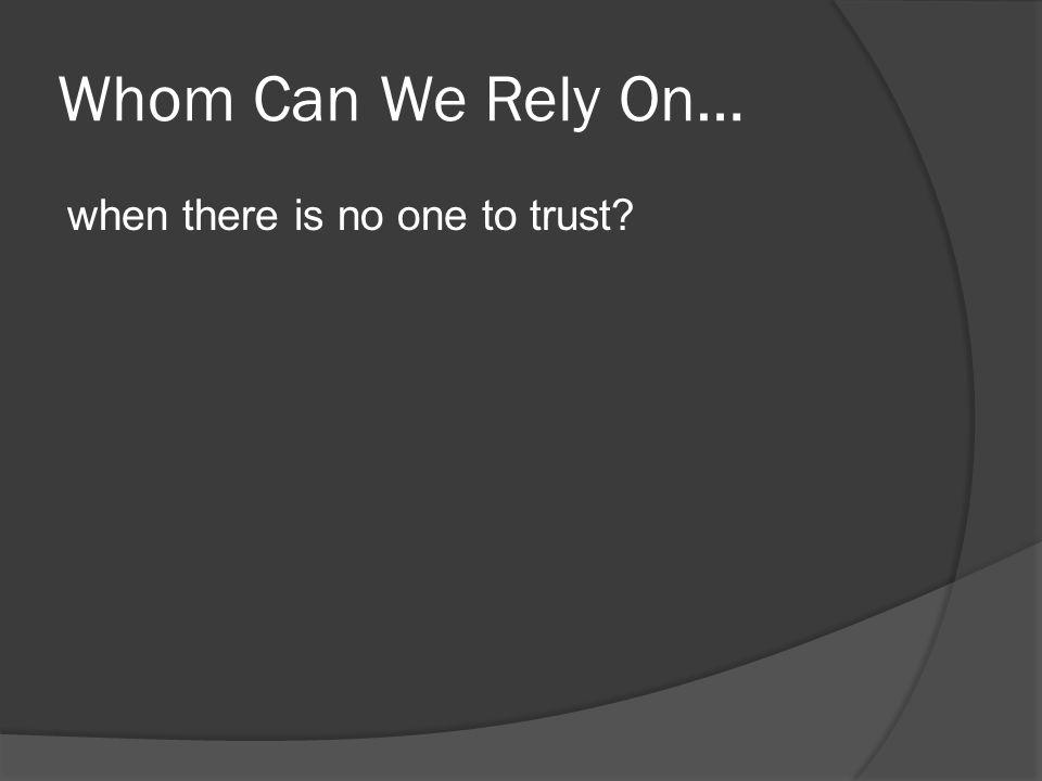 Whom Can We Rely On… when there is no one to trust