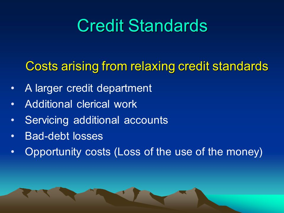 Credit Standards Costs arising from relaxing credit standards