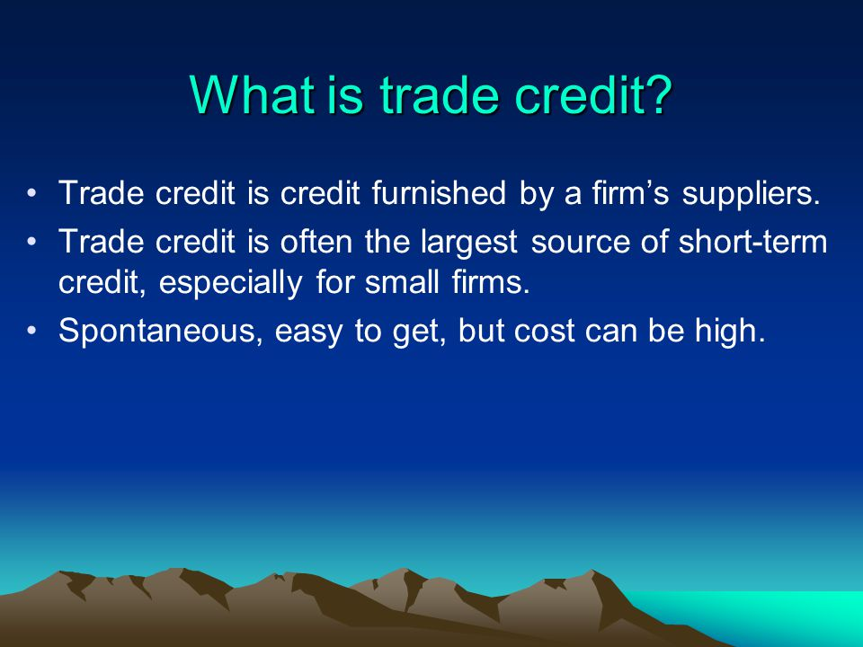 What is trade credit Trade credit is credit furnished by a firm's suppliers.