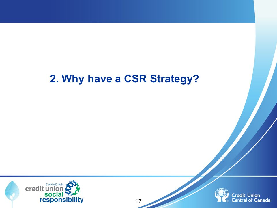 2. Why have a CSR Strategy CSR is becoming mainstream amongst companies.