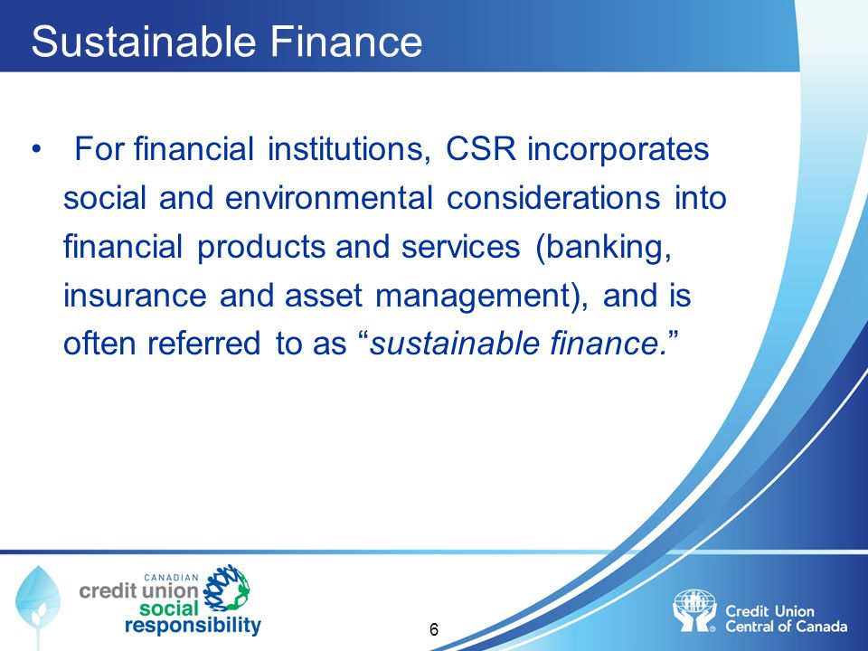 Sustainable Finance For financial institutions, CSR incorporates