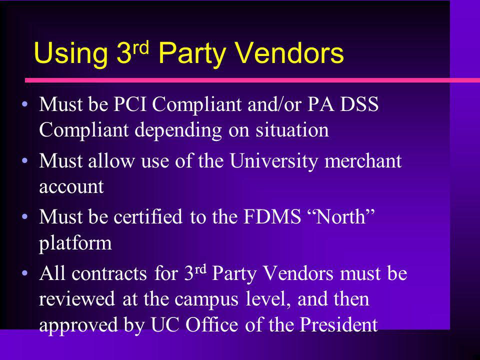 Using 3rd Party Vendors Must be PCI Compliant and/or PA DSS Compliant depending on situation. Must allow use of the University merchant account.