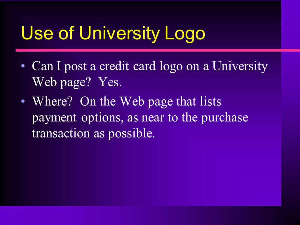 Use of University Logo Can I post a credit card logo on a University Web page Yes.
