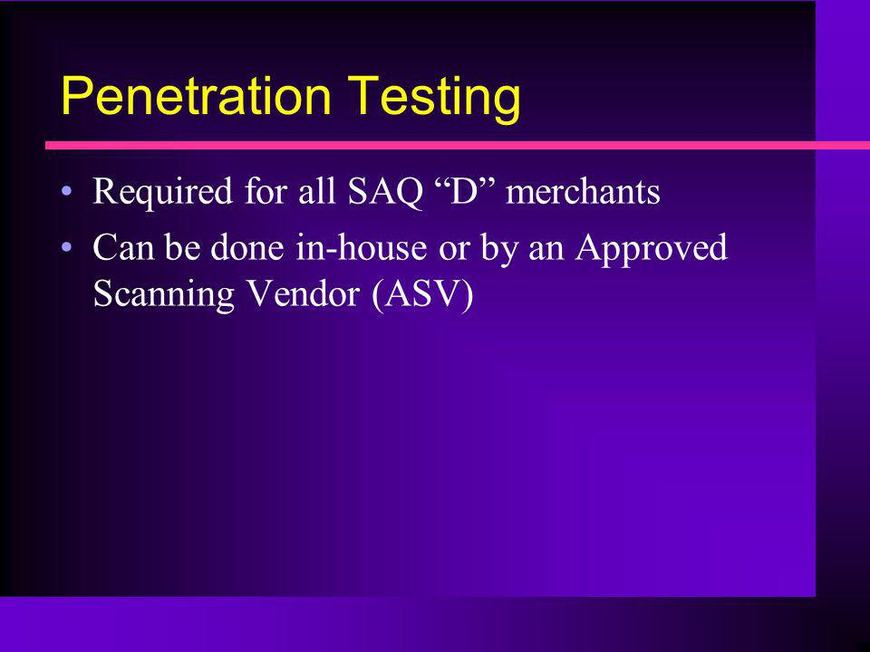 Penetration Testing Required for all SAQ D merchants