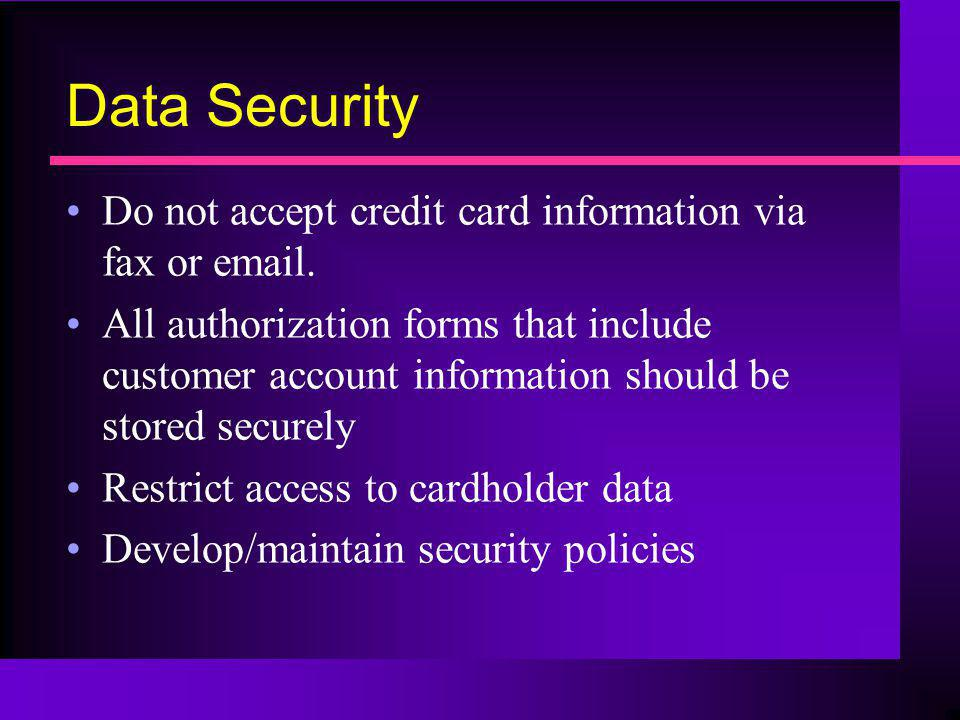 Data Security Do not accept credit card information via fax or email.