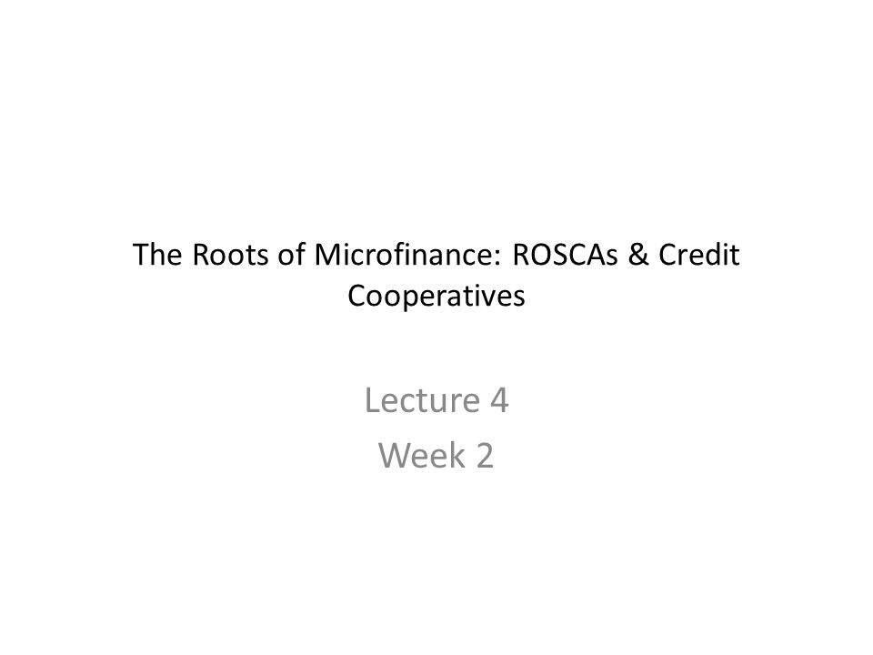 The Roots of Microfinance: ROSCAs & Credit Cooperatives
