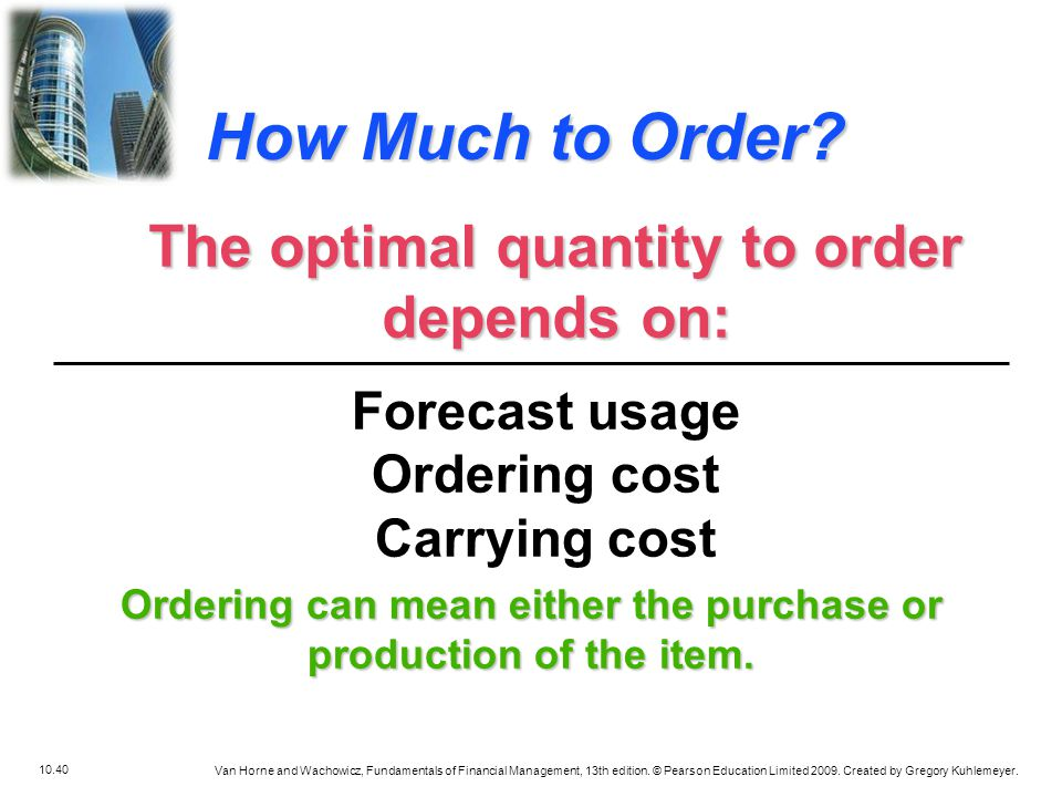 How Much to Order The optimal quantity to order depends on: