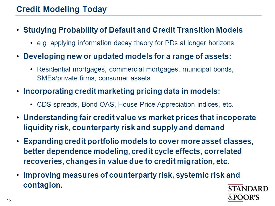 Credit Modeling Today Studying Probability of Default and Credit Transition Models.