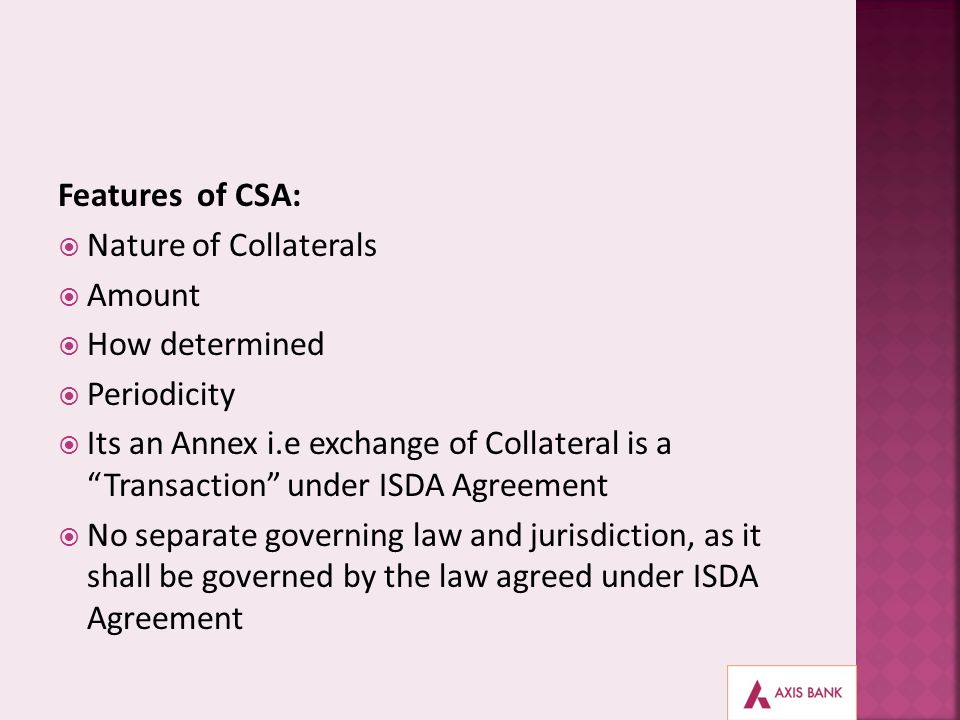 Features of CSA: Nature of Collaterals. Amount. How determined. Periodicity.