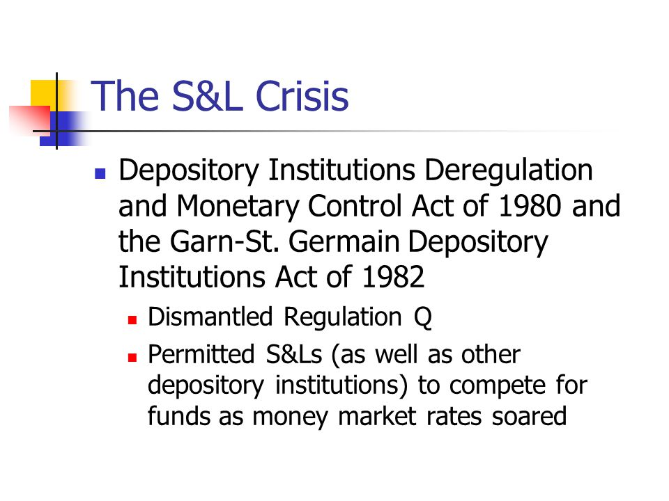 The S&L Crisis Depository Institutions Deregulation and Monetary Control Act of 1980 and the Garn-St. Germain Depository Institutions Act of