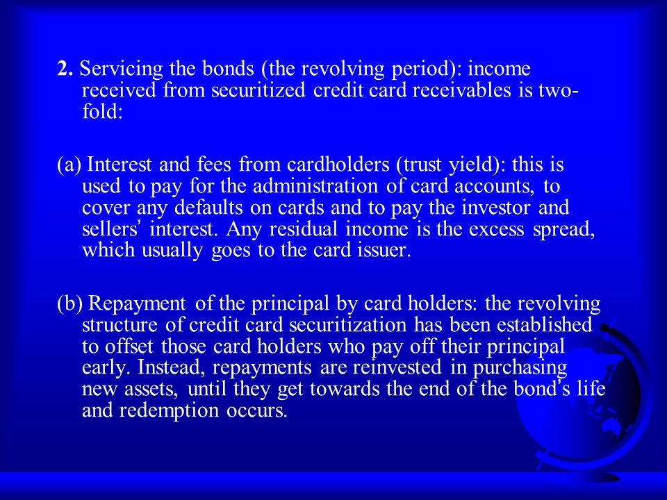 2. Servicing the bonds (the revolving period): income received from securitized credit card receivables is two-fold: