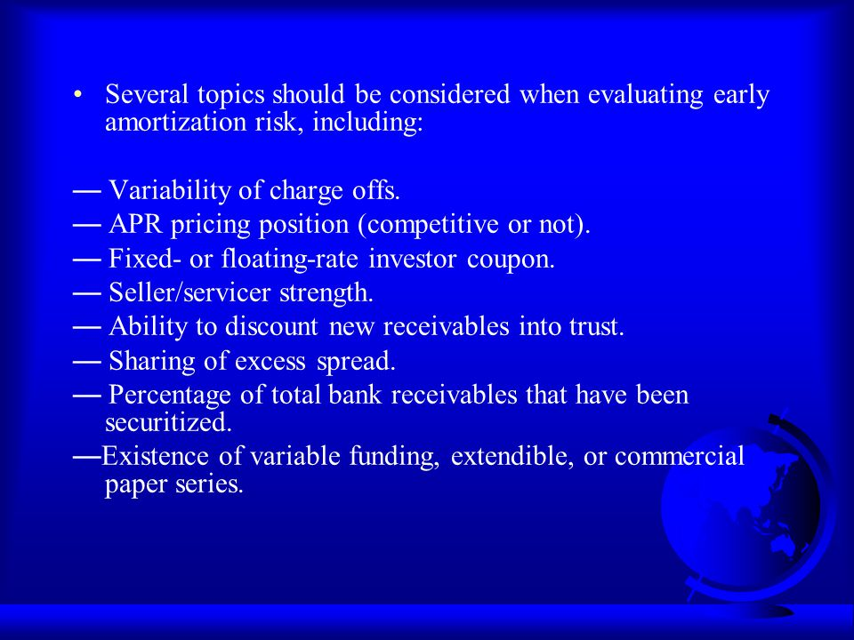 Several topics should be considered when evaluating early amortization risk, including: