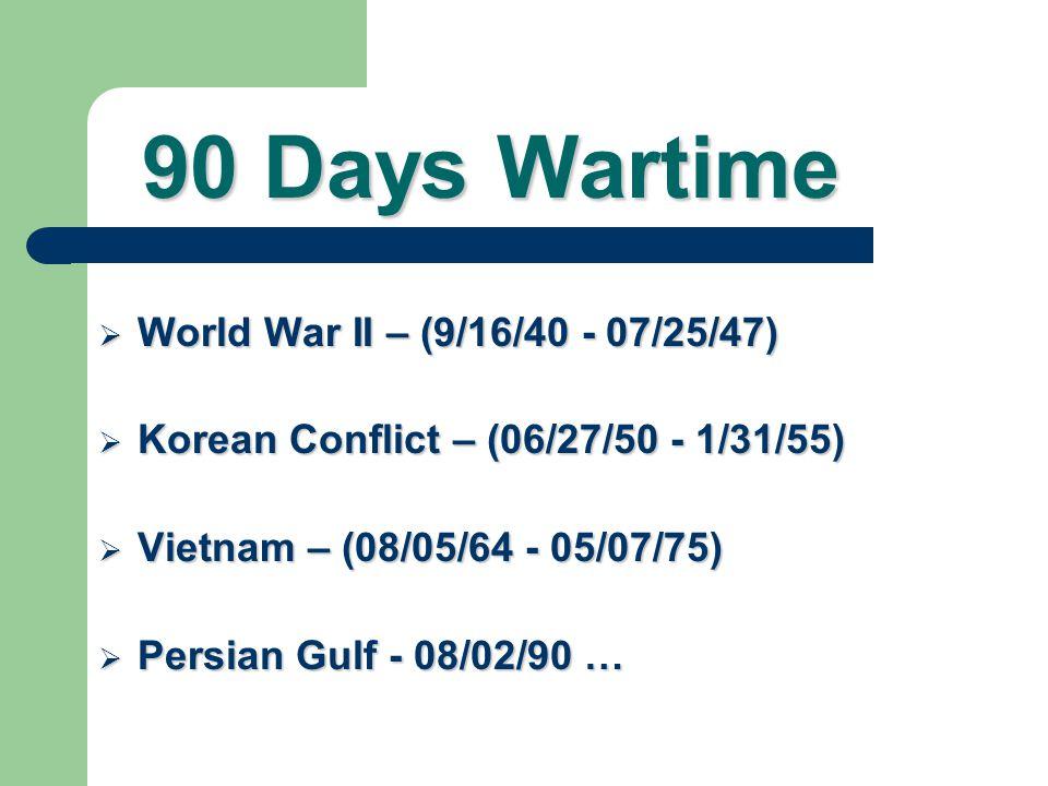 90 Days Wartime World War II – (9/16/40 - 07/25/47)