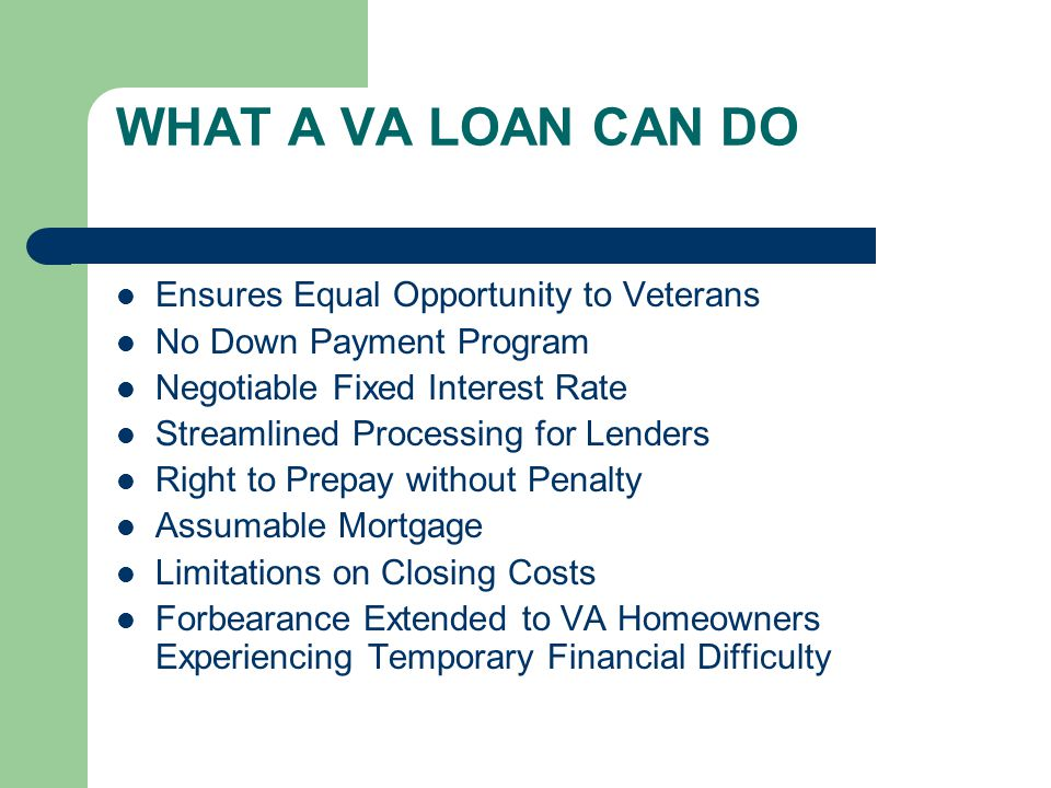 WHAT A VA LOAN CAN DO Ensures Equal Opportunity to Veterans