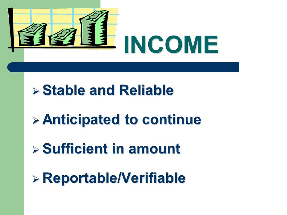 INCOME Stable and Reliable Anticipated to continue