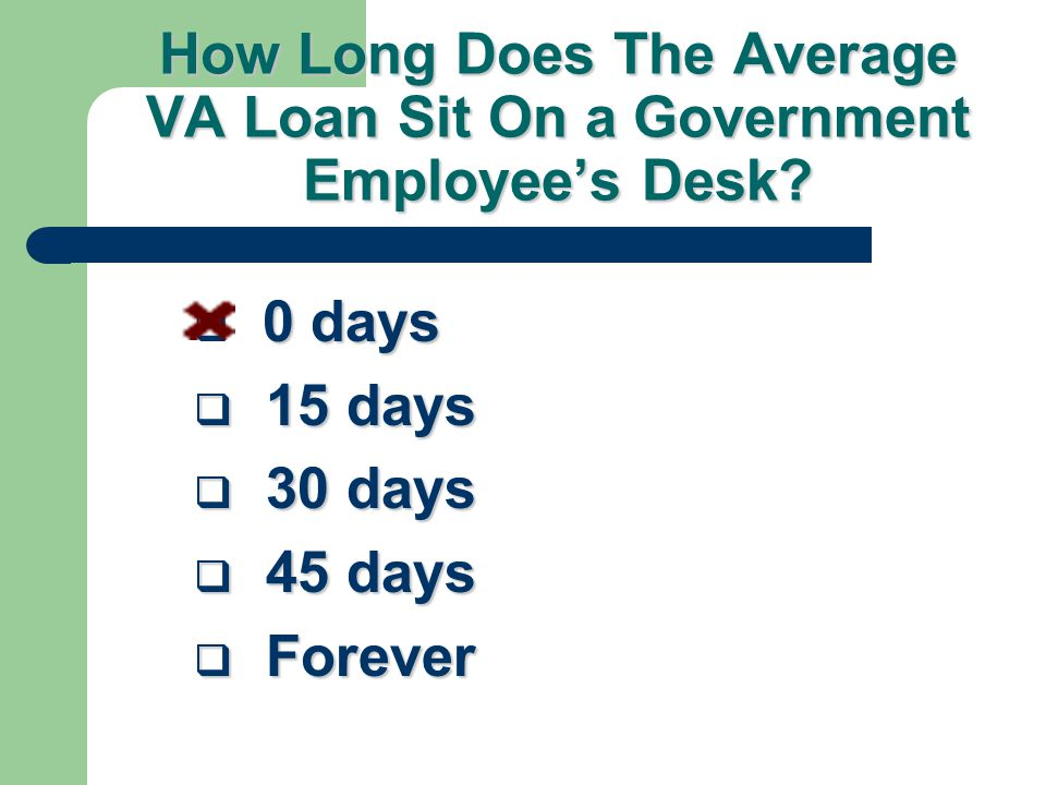 How Long Does The Average VA Loan Sit On a Government Employee's Desk