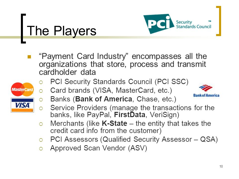 The Players Payment Card Industry encompasses all the organizations that store, process and transmit cardholder data.