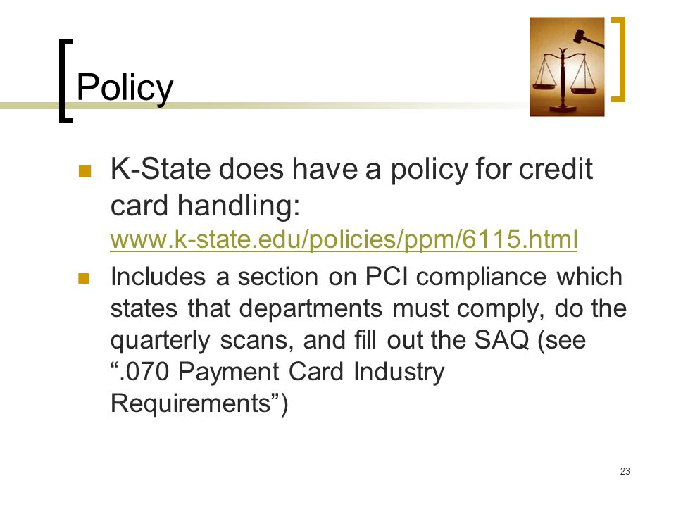 Policy K-State does have a policy for credit card handling: www.k-state.edu/policies/ppm/6115.html.