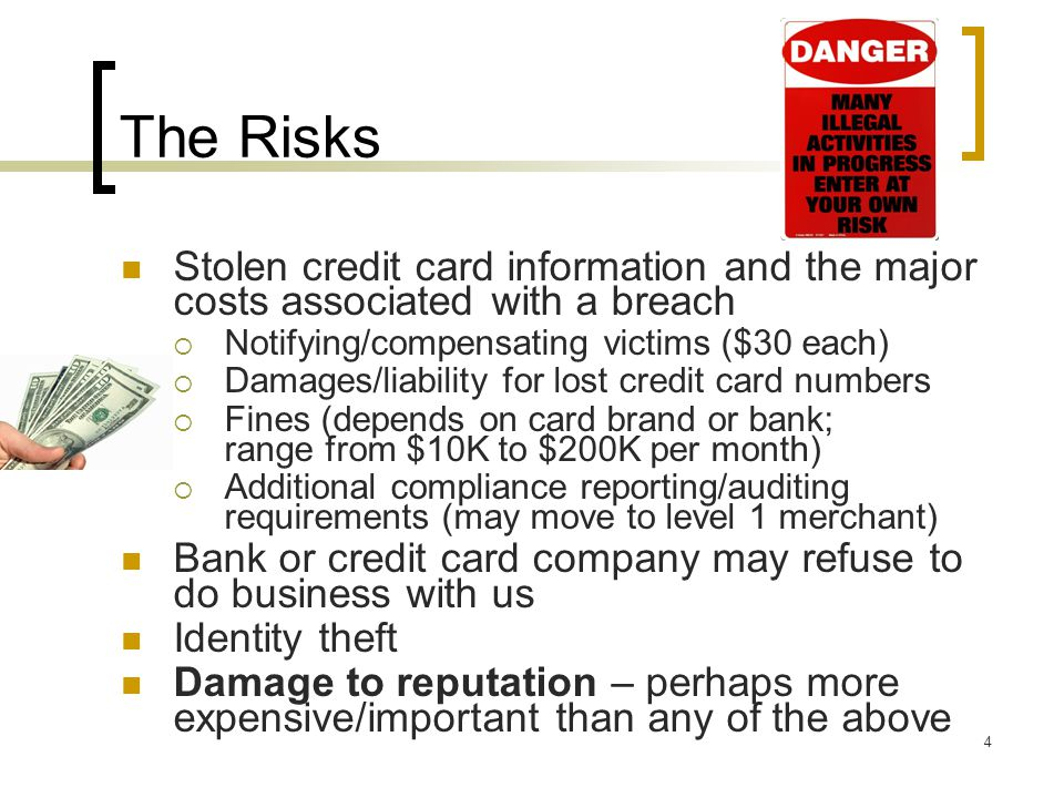 The Risks Stolen credit card information and the major costs associated with a breach. Notifying/compensating victims ($30 each)