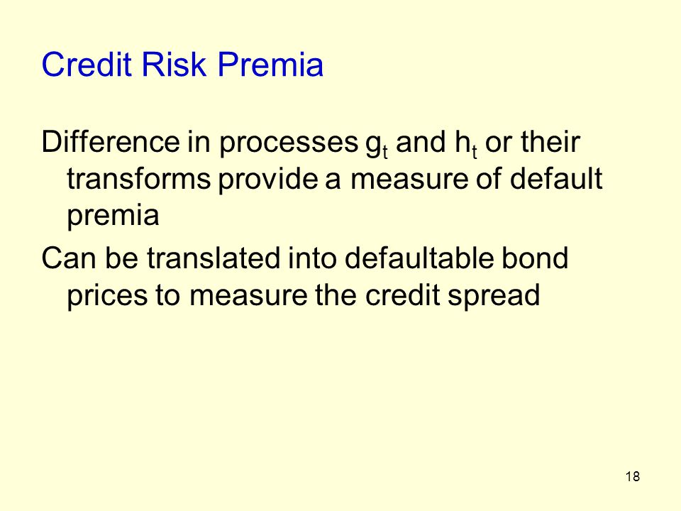 Credit Risk Premia Difference in processes gt and ht or their transforms provide a measure of default premia.