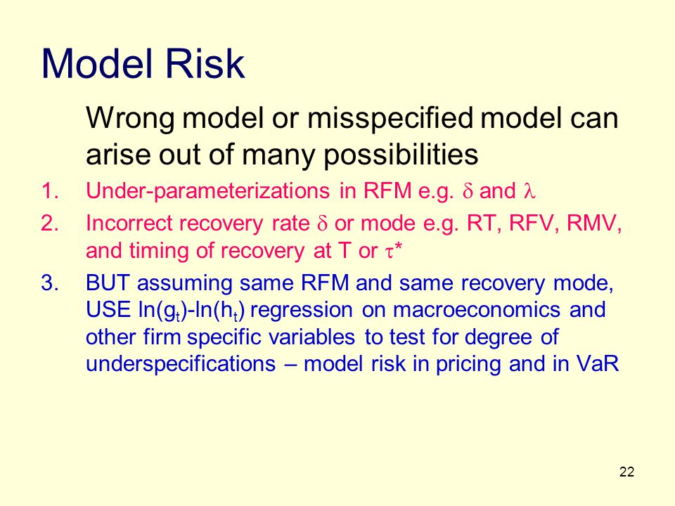 Model Risk Wrong model or misspecified model can arise out of many possibilities. Under-parameterizations in RFM e.g.  and 