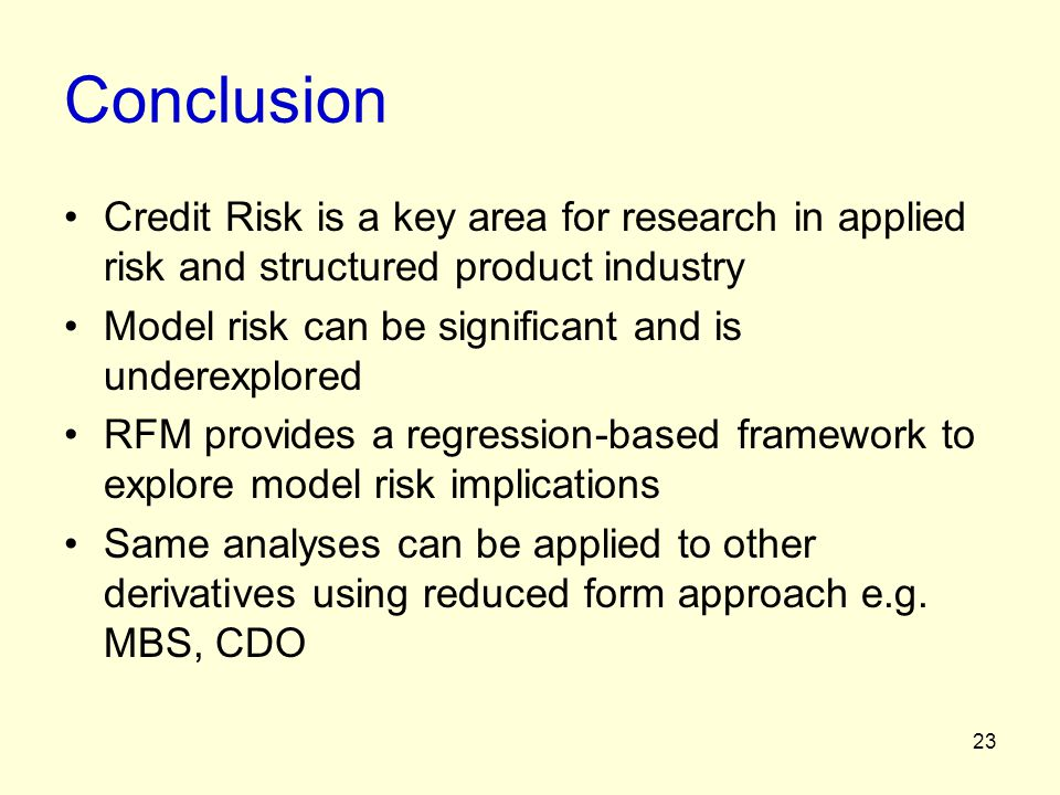 Conclusion Credit Risk is a key area for research in applied risk and structured product industry.