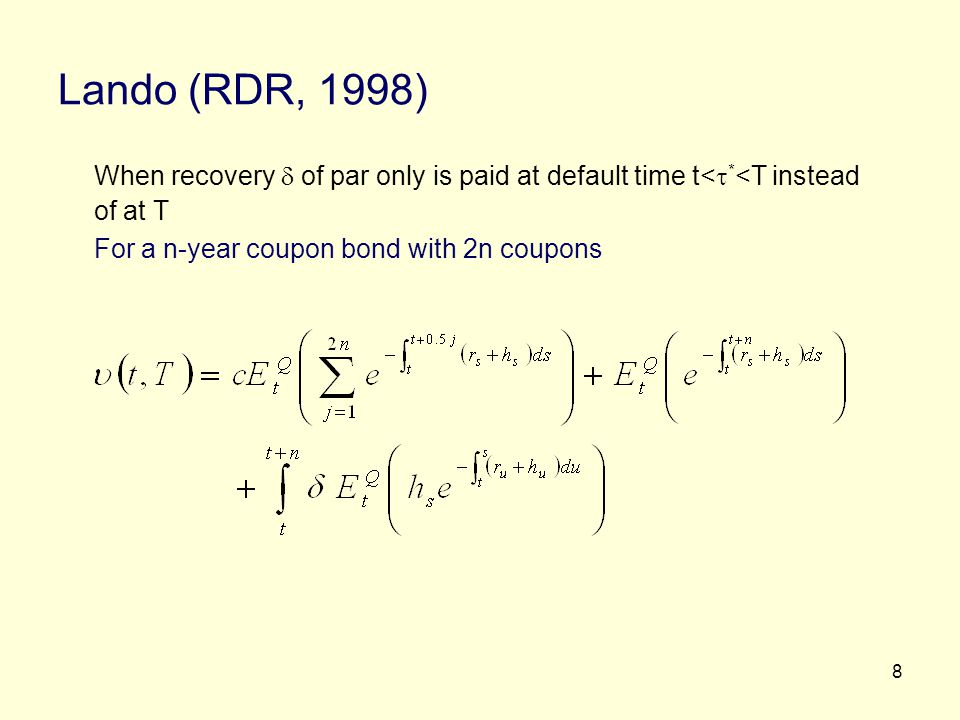 Lando (RDR, 1998) When recovery  of par only is paid at default time t<*<T instead of at T.