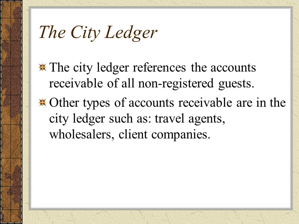 The City Ledger The city ledger references the accounts receivable of all non-registered guests.