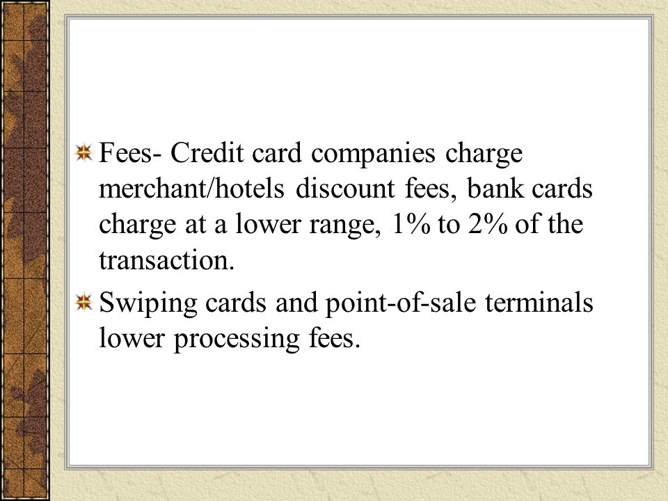 Swiping cards and point-of-sale terminals lower processing fees.