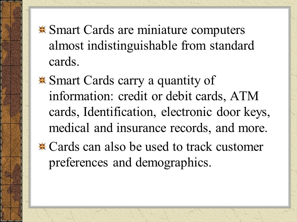 Smart Cards are miniature computers almost indistinguishable from standard cards.