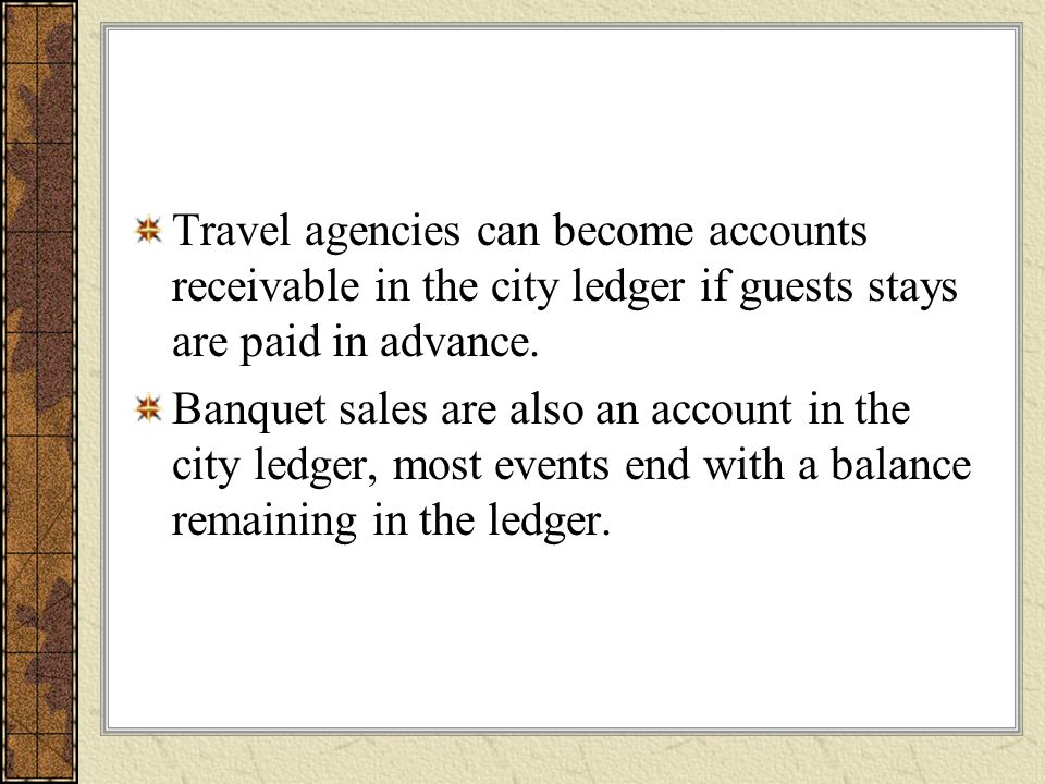 Travel agencies can become accounts receivable in the city ledger if guests stays are paid in advance.
