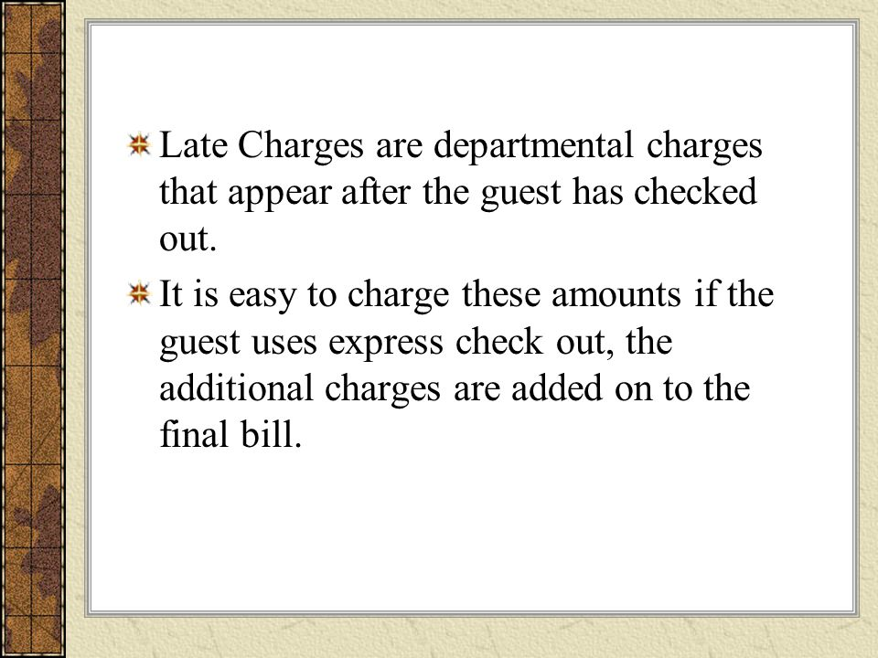 Late Charges are departmental charges that appear after the guest has checked out.
