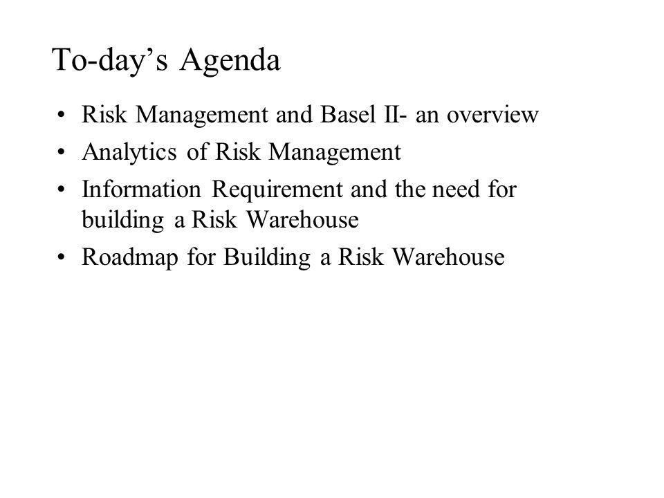 To-day's Agenda Risk Management and Basel II- an overview