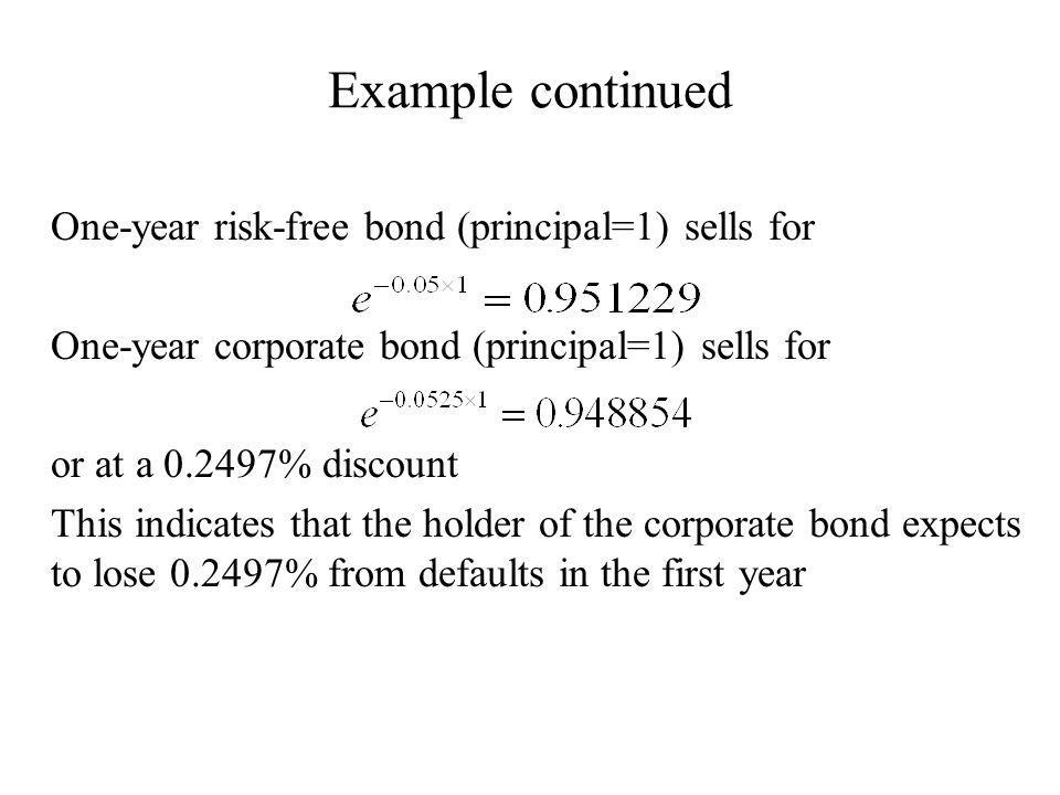Example continued One-year corporate bond (principal=1) sells for