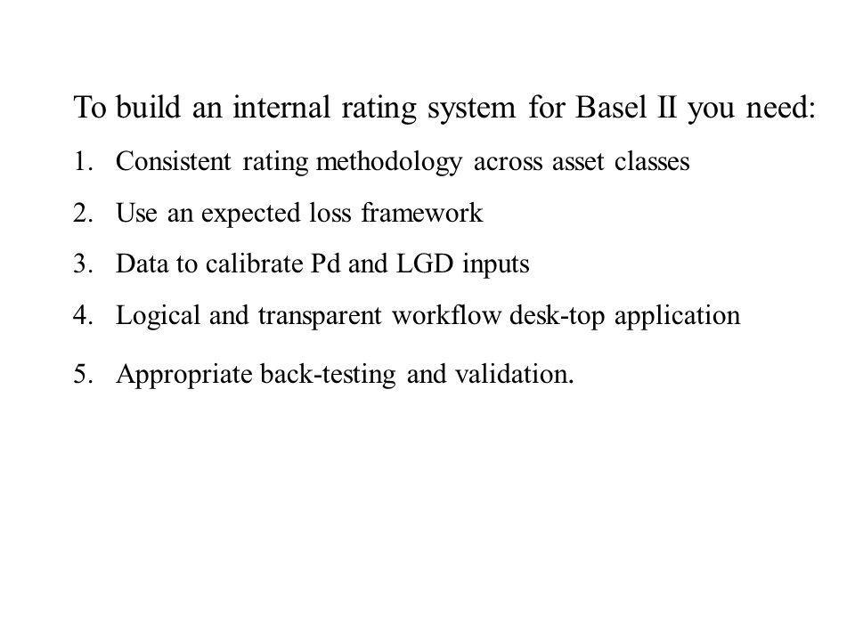 To build an internal rating system for Basel II you need: