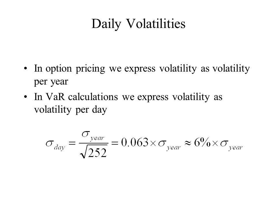 Daily Volatilities In option pricing we express volatility as volatility per year.